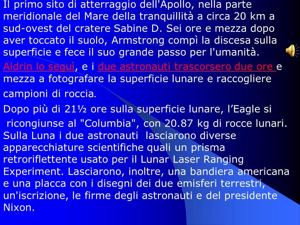 Il primo sito di atterraggio dell Apollo, nella parte meridionale del Mare della tranquillità a circa 20 km a sud-ovest del cratere Sabine D. Sei ore e mezza dopo aver toccato il suolo, Armstrong compì la discesa sulla superficie e fece il suo grande passo per l umanità.