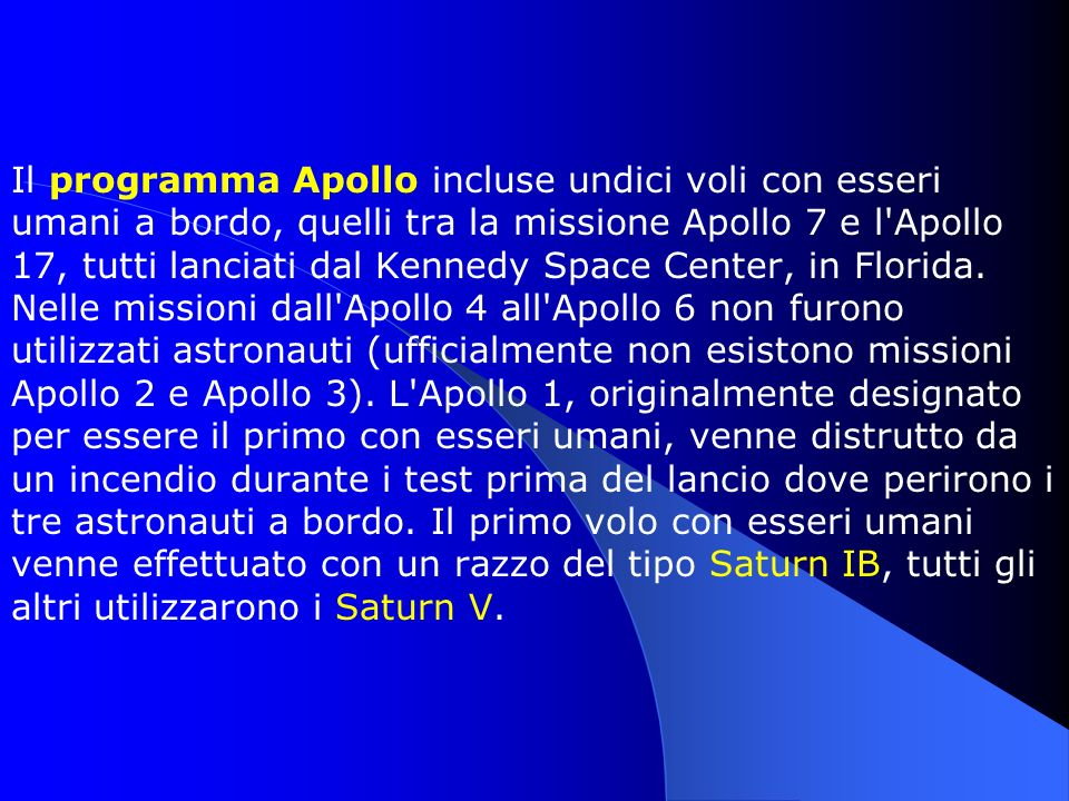 Il programma Apollo incluse undici voli con esseri umani a bordo, quelli tra la missione Apollo 7 e l Apollo 17, tutti lanciati dal Kennedy Space Center, in Florida.