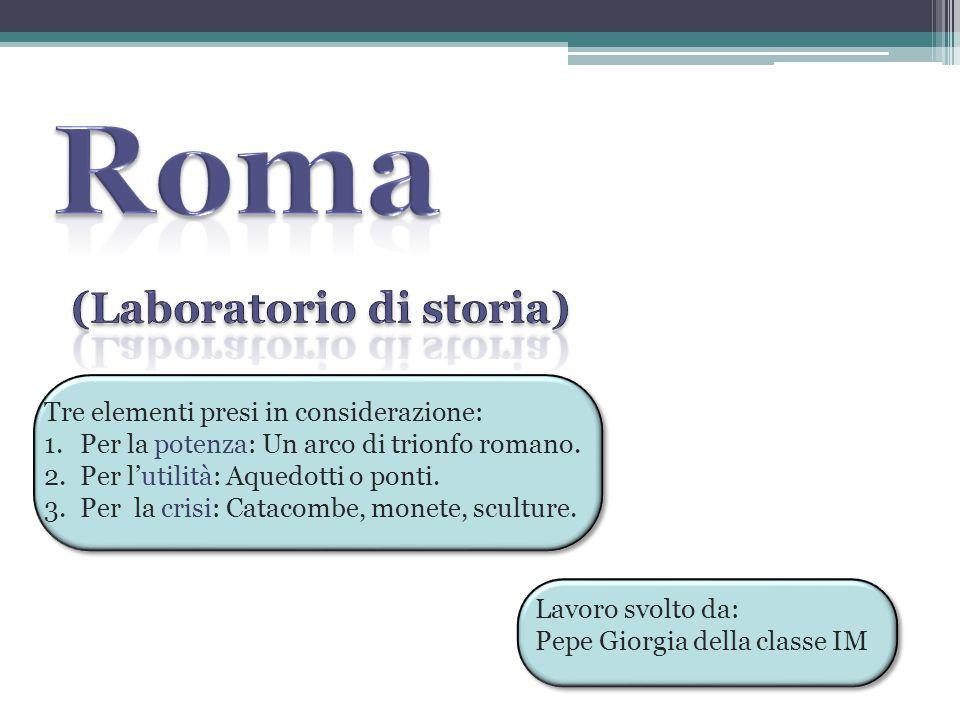 Roma (Laboratorio di storia) Tre elementi presi in considerazione: