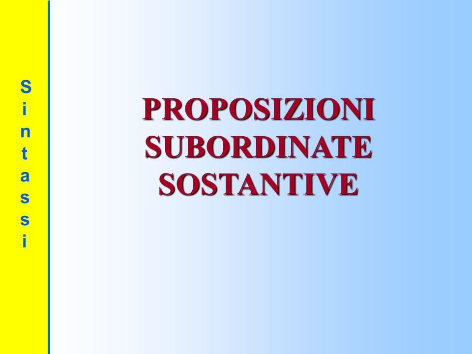PROPOSIZIONI SUBORDINATE SOSTANTIVE