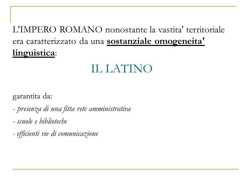 L IMPERO ROMANO nonostante la vastita territoriale era caratterizzato da una sostanziale omogeneita linguistica: