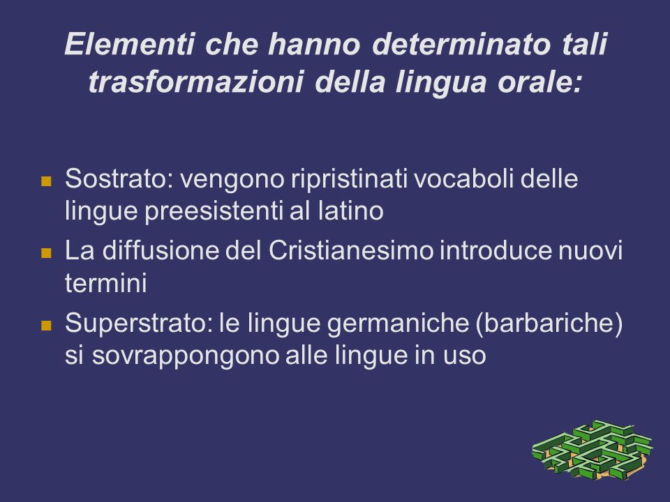 Elementi che hanno determinato tali trasformazioni della lingua orale: