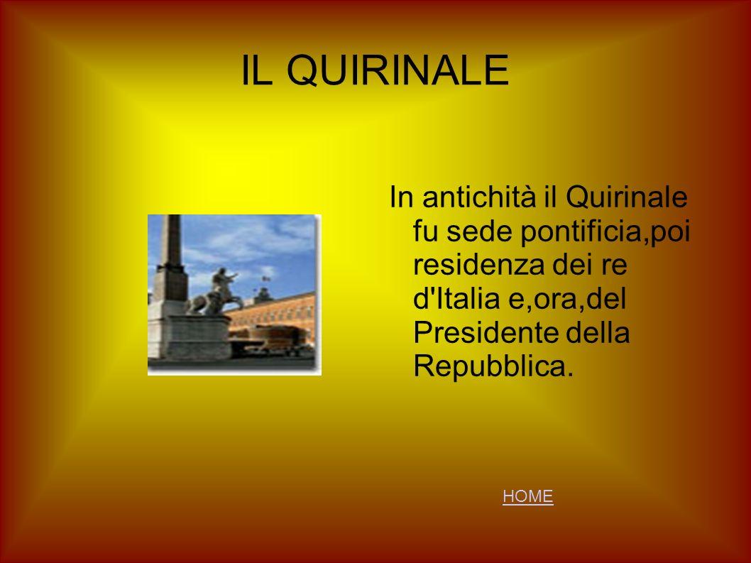 IL QUIRINALE In antichità il Quirinale fu sede pontificia,poi residenza dei re d Italia e,ora,del Presidente della Repubblica.