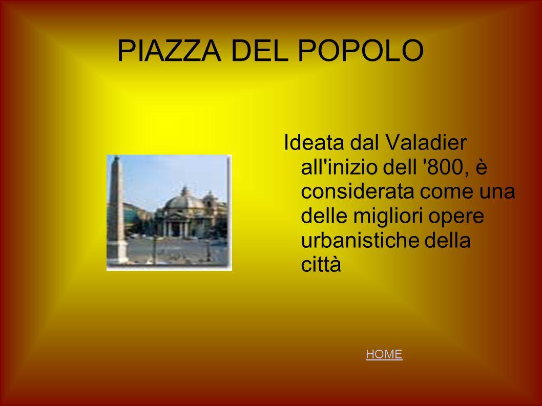 PIAZZA DEL POPOLO Ideata dal Valadier all inizio dell 800, è considerata come una delle migliori opere urbanistiche della città.