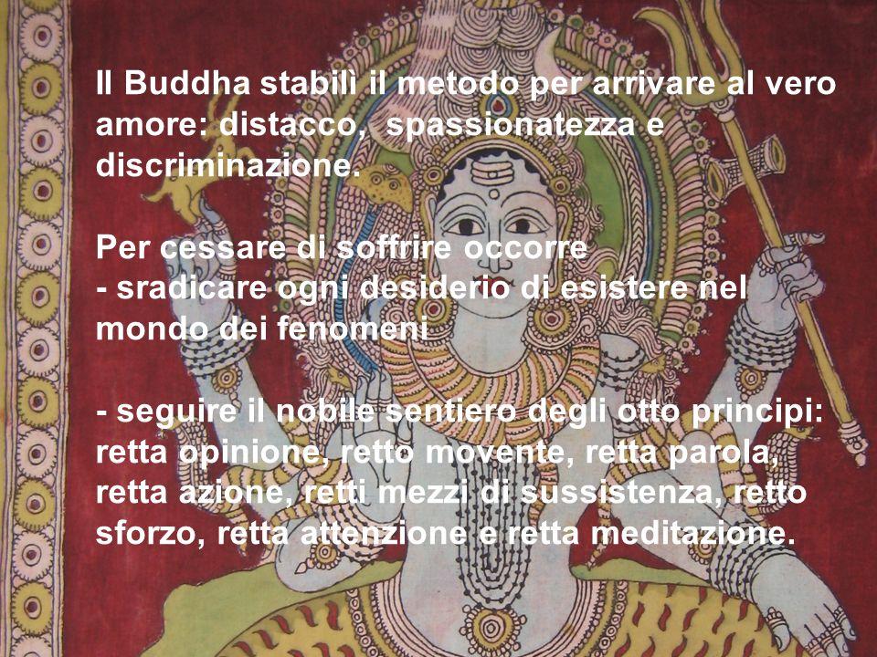 Il Buddha stabilì il metodo per arrivare al vero amore: distacco, spassionatezza e discriminazione.