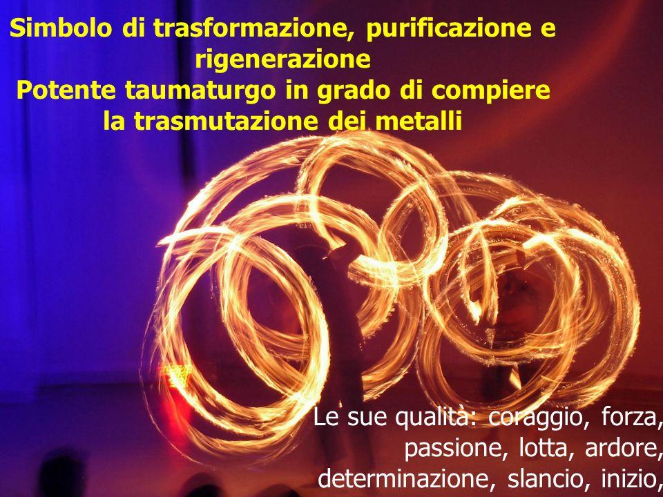 Simbolo di trasformazione, purificazione e rigenerazione Potente taumaturgo in grado di compiere la trasmutazione dei metalli
