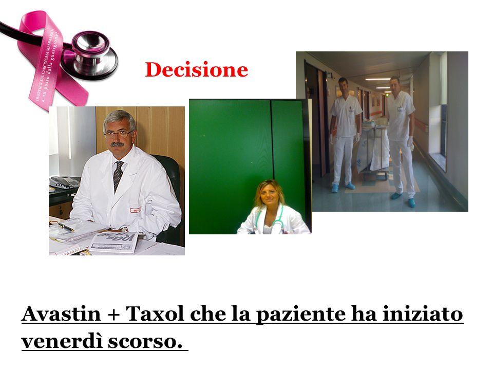 Decisione Avastin + Taxol che la paziente ha iniziato venerdì scorso. somm.ni