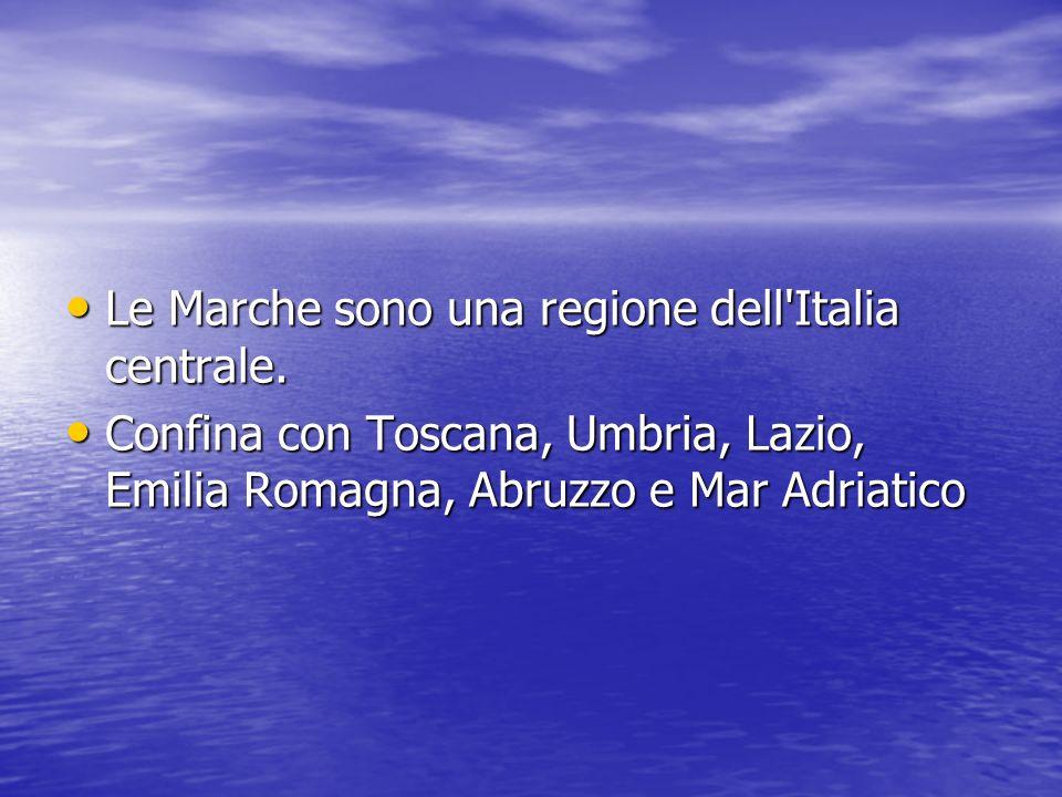 Le Marche sono una regione dell Italia centrale.
