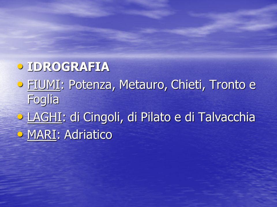 IDROGRAFIAFIUMI: Potenza, Metauro, Chieti, Tronto e Foglia. LAGHI: di Cingoli, di Pilato e di Talvacchia.
