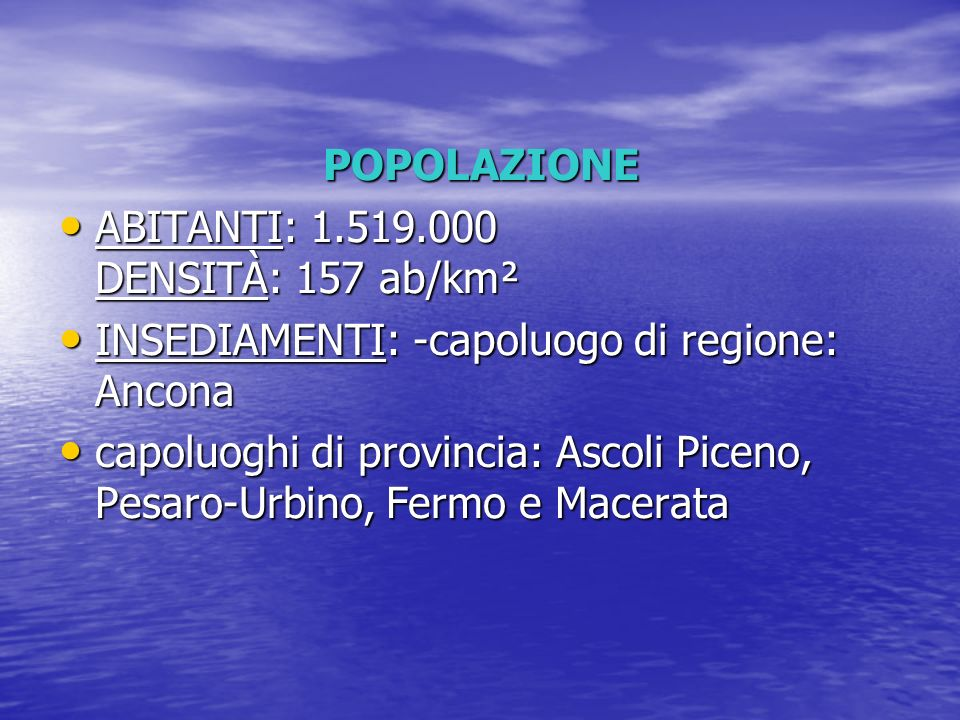 POPOLAZIONEABITANTI: 1.519.000 DENSITÀ: 157 ab/km². INSEDIAMENTI: -capoluogo di regione: Ancona.