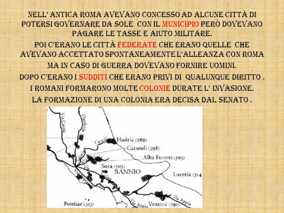 Nell' antica Roma avevano concesso ad alcune città di potersi governare da sole con il municipio però dovevano pagare le tasse e aiuto militare.