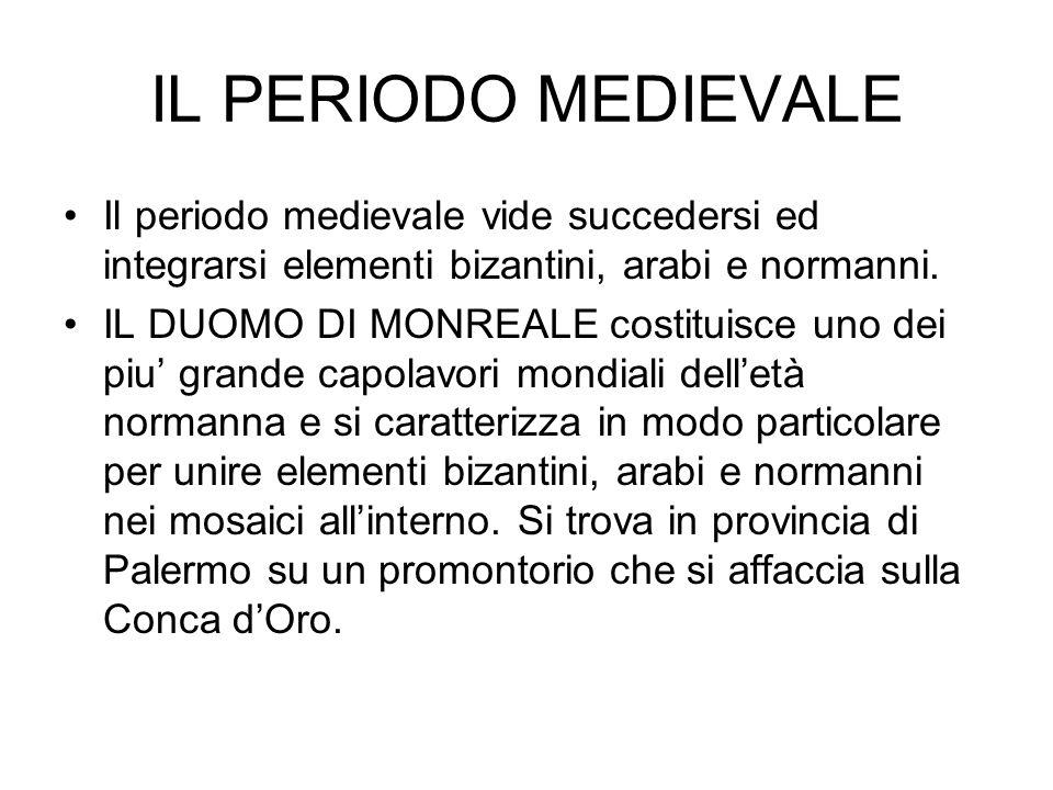 IL PERIODO MEDIEVALE Il periodo medievale vide succedersi ed integrarsi elementi bizantini, arabi e normanni.