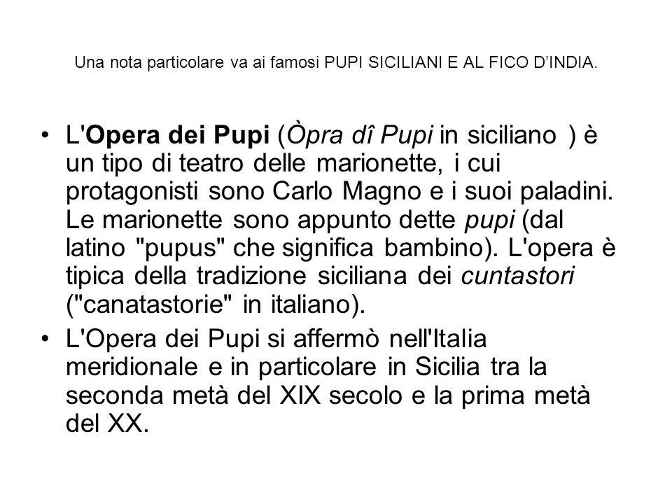 Una nota particolare va ai famosi PUPI SICILIANI E AL FICO D'INDIA.