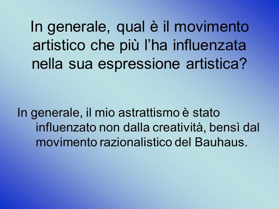 In generale, qual è il movimento artistico che più l'ha influenzata nella sua espressione artistica