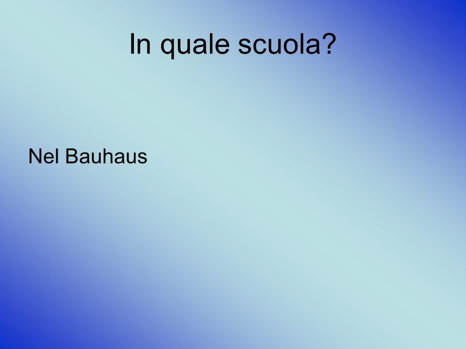 In quale scuola Nel Bauhaus