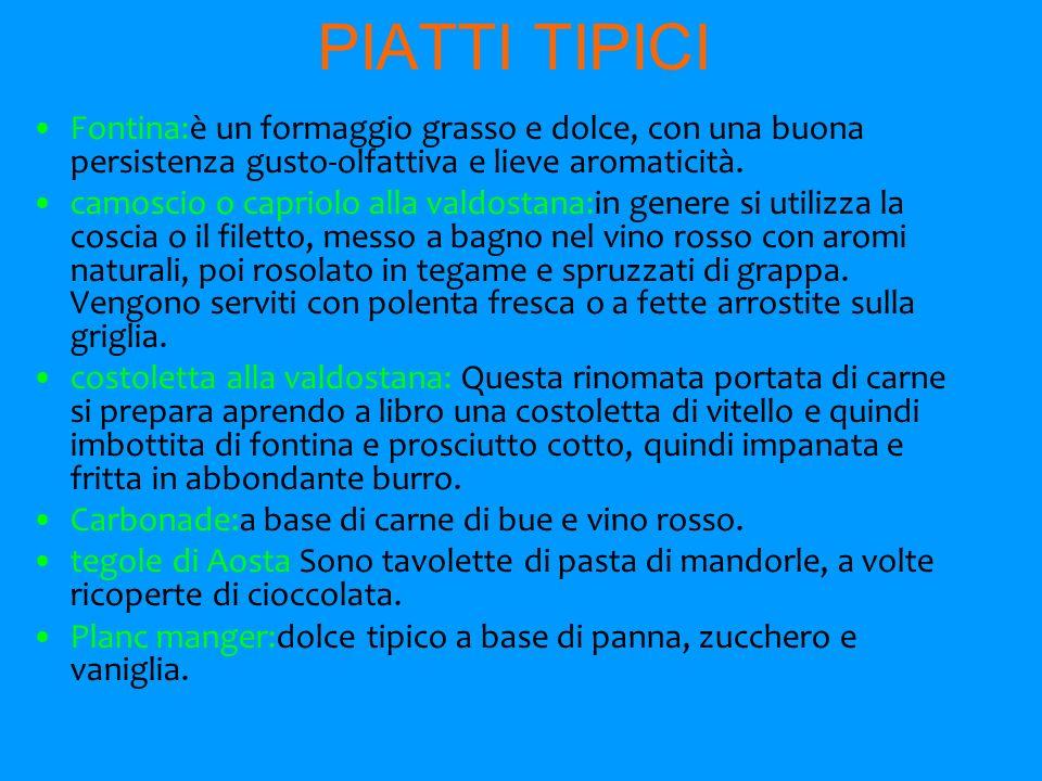 PIATTI TIPICI Fontina:è un formaggio grasso e dolce, con una buona persistenza gusto-olfattiva e lieve aromaticità.