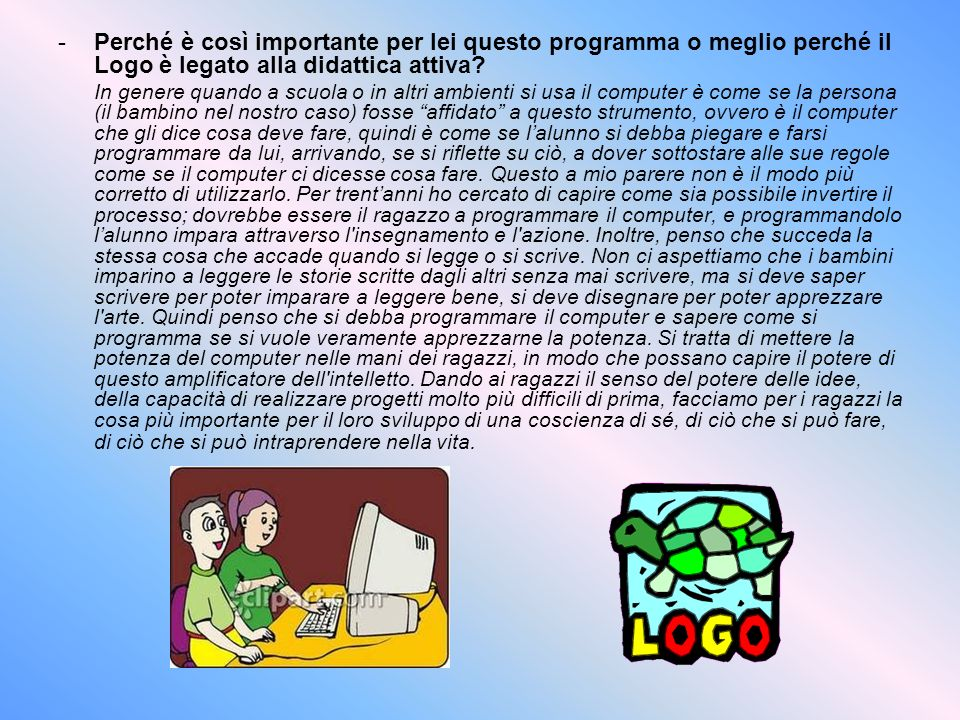Perché è così importante per lei questo programma o meglio perché il Logo è legato alla didattica attiva