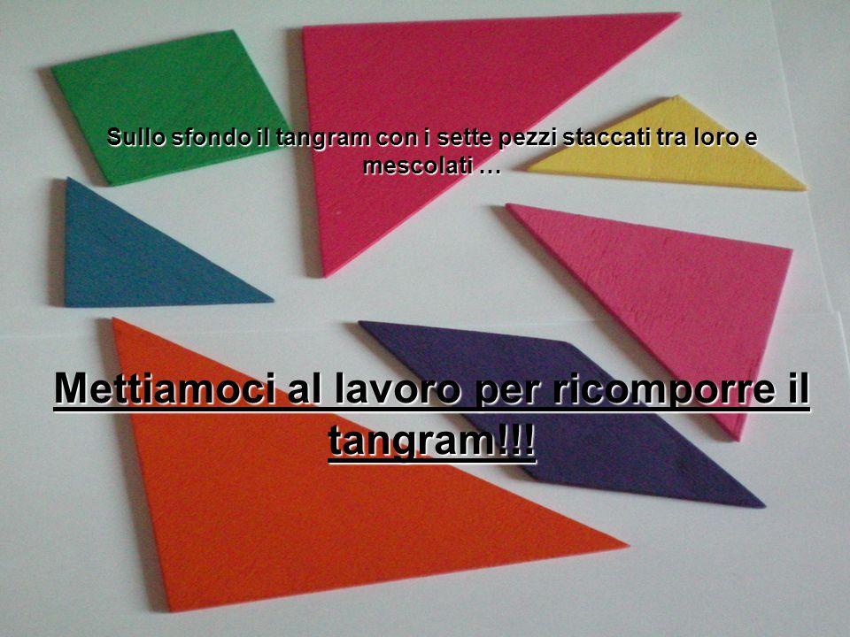 Mettiamoci al lavoro per ricomporre il tangram!!!