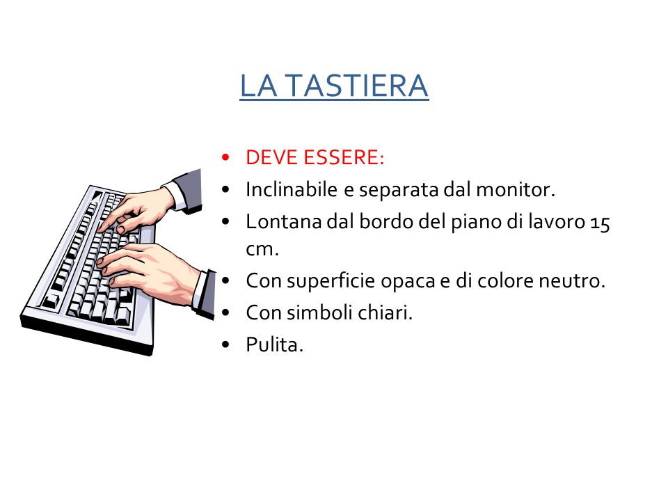 LA TASTIERA DEVE ESSERE: Inclinabile e separata dal monitor.
