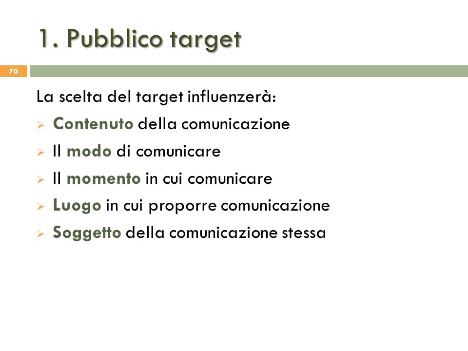 1. Pubblico target La scelta del target influenzerà: