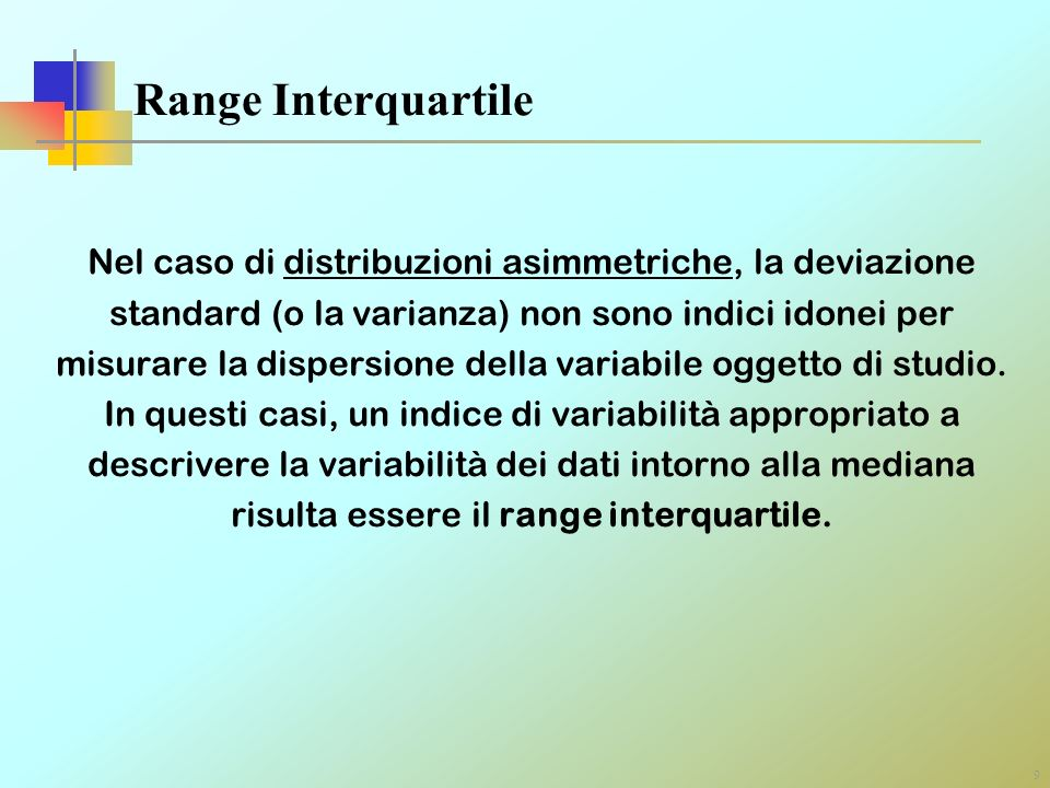 Range Interquartile Nel caso di distribuzioni asimmetriche, la deviazione. standard (o la varianza) non sono indici idonei per.