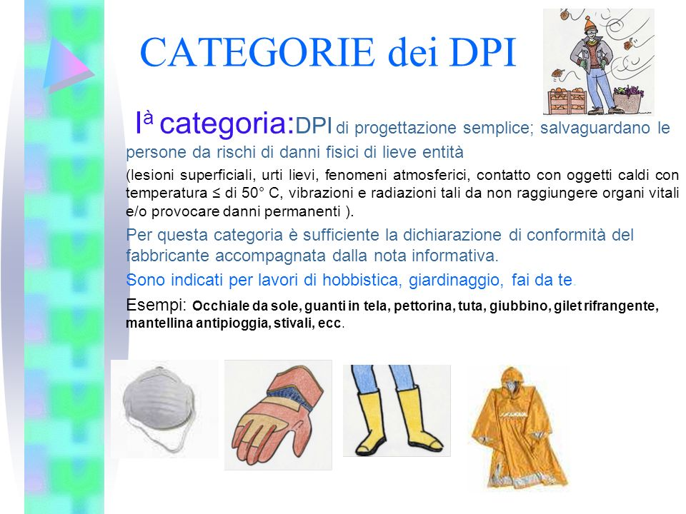 CATEGORIE dei DPI Ià categoria:DPI di progettazione semplice; salvaguardano le persone da rischi di danni fisici di lieve entità.