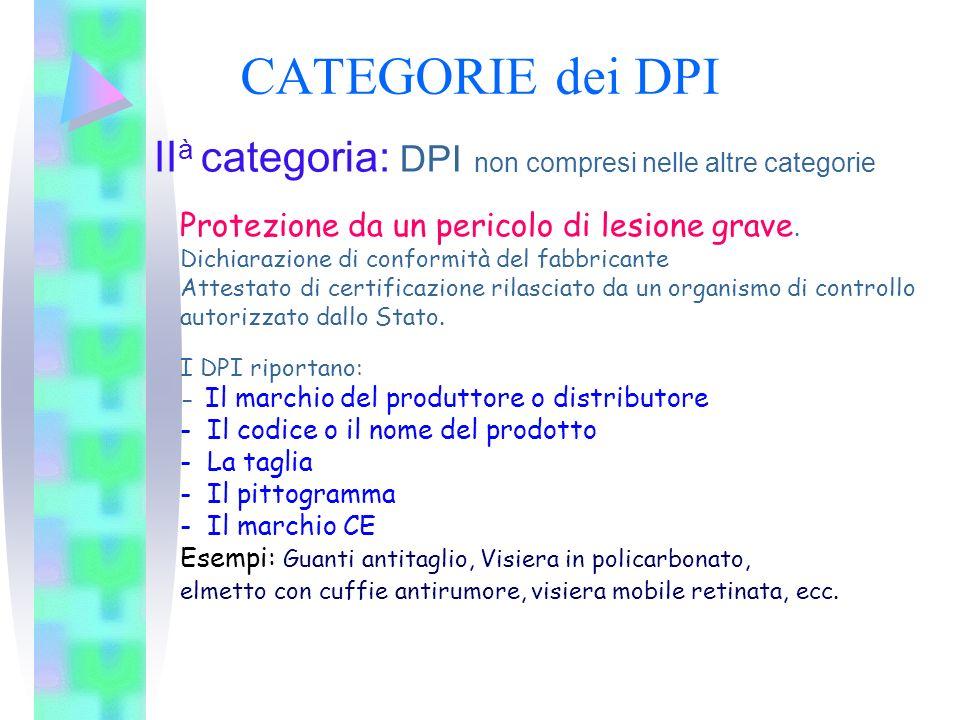 CATEGORIE dei DPI IIà categoria: DPI non compresi nelle altre categorie. Protezione da un pericolo di lesione grave.