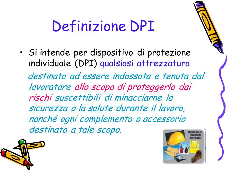 Definizione DPI Si intende per dispositivo di protezione individuale (DPI) qualsiasi attrezzatura.