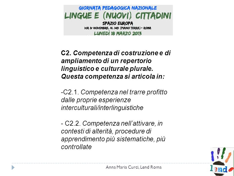 C2. Competenza di costruzione e di ampliamento di un repertorio linguistico e culturale plurale. Questa competenza si articola in: