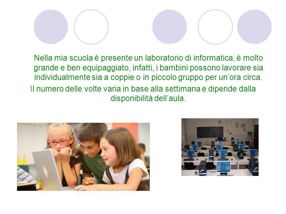 Nella mia scuola è presente un laboratorio di informatica, è molto grande e ben equipaggiato, infatti, i bambini possono lavorare sia individualmente sia a coppie o in piccolo gruppo per un'ora circa.