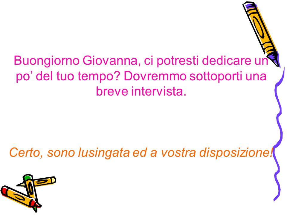 Buongiorno Giovanna, ci potresti dedicare un po' del tuo tempo