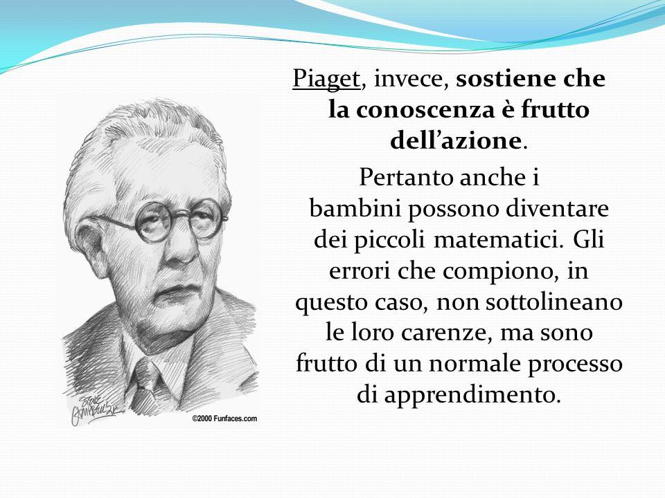 Piaget, invece, sostiene che la conoscenza è frutto dell'azione.
