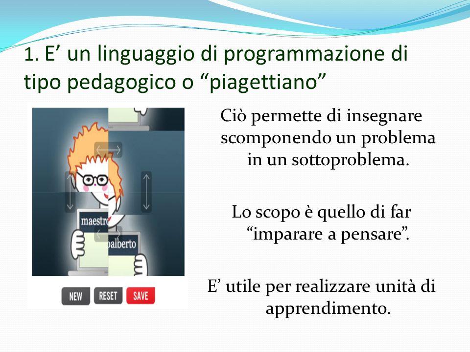 1. E' un linguaggio di programmazione di tipo pedagogico o piagettiano