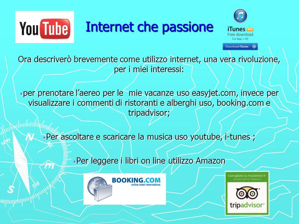 Internet che passione Ora descriverò brevemente come utilizzo internet, una vera rivoluzione, per i miei interessi: