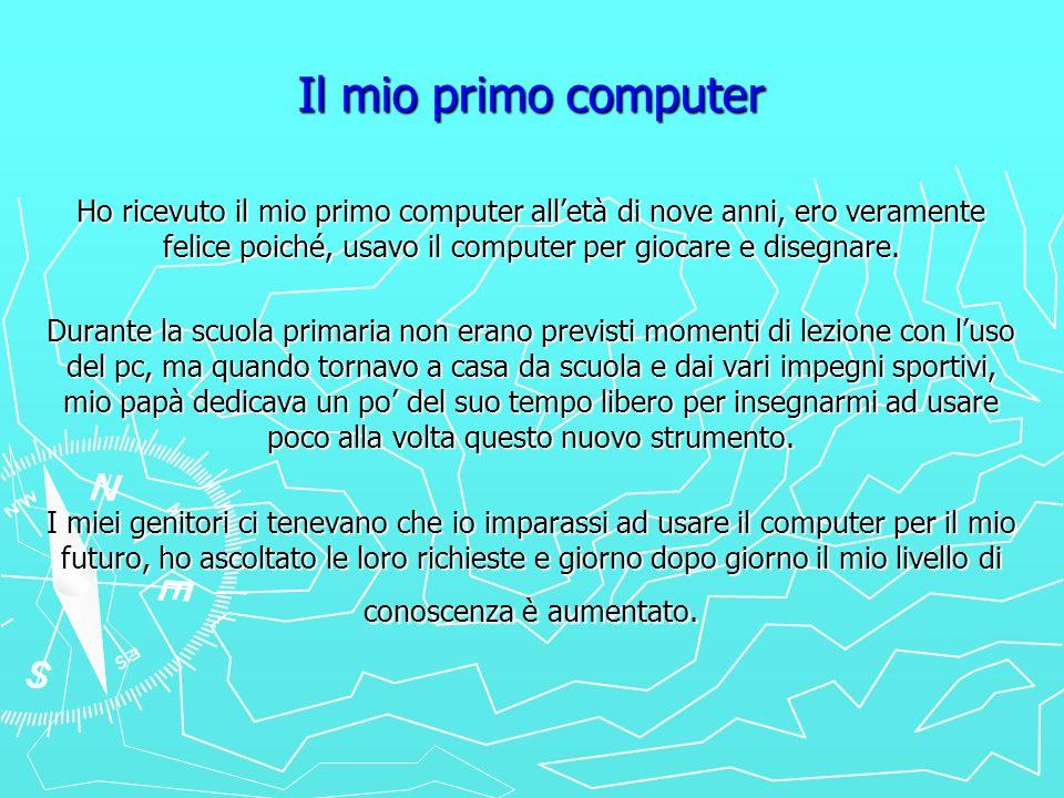 Il mio primo computer Ho ricevuto il mio primo computer all'età di nove anni, ero veramente felice poiché, usavo il computer per giocare e disegnare.