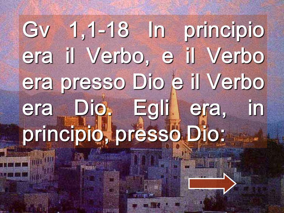 Gv 1,1-18 In principio era il Verbo, e il Verbo era presso Dio e il Verbo era Dio.