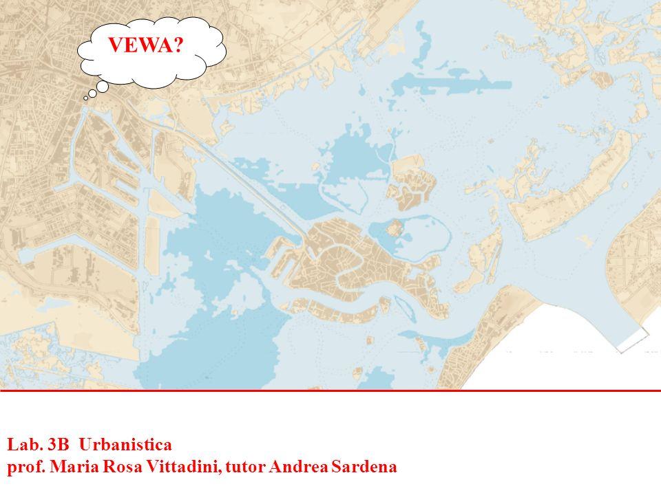 VEWA Lab. 3B Urbanistica prof. Maria Rosa Vittadini, tutor Andrea Sardena