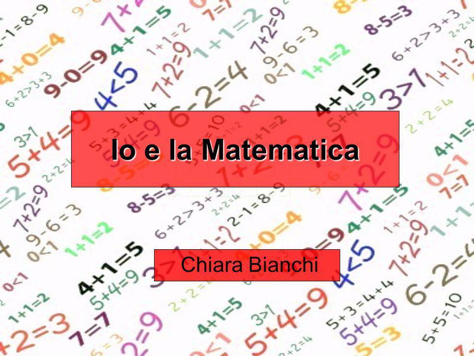Io e la Matematica Chiara Bianchi