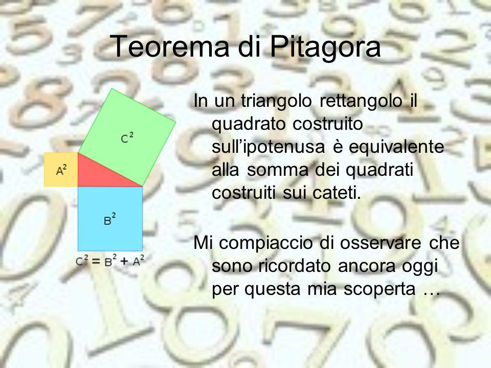 Teorema di Pitagora In un triangolo rettangolo il quadrato costruito sull'ipotenusa è equivalente alla somma dei quadrati costruiti sui cateti.