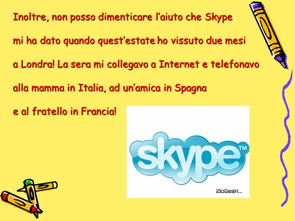 Inoltre, non posso dimenticare l'aiuto che Skype