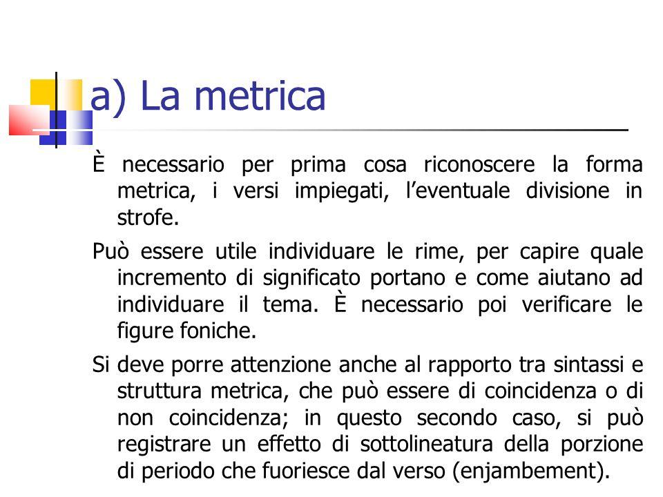 a) La metrica È necessario per prima cosa riconoscere la forma metrica, i versi impiegati, l'eventuale divisione in strofe.