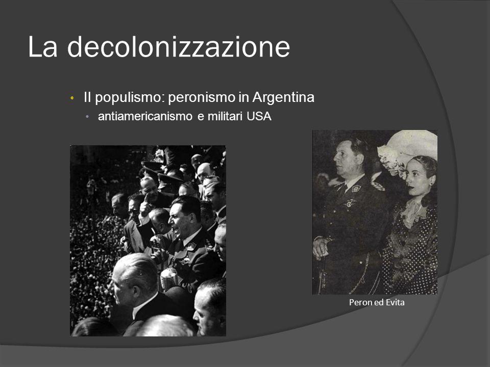 La decolonizzazione Il populismo: peronismo in Argentina