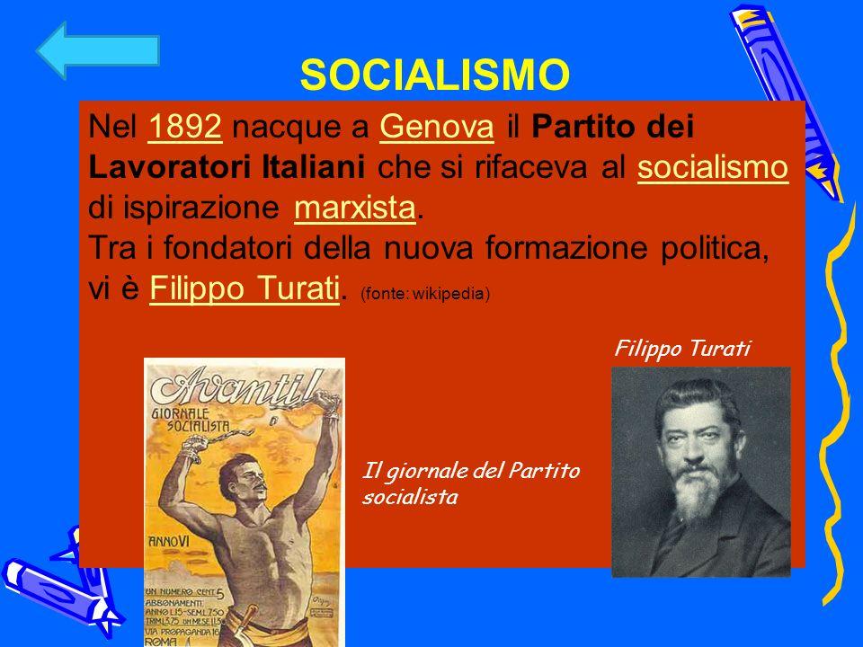SOCIALISMO Nel 1892 nacque a Genova il Partito dei Lavoratori Italiani che si rifaceva al socialismo di ispirazione marxista.