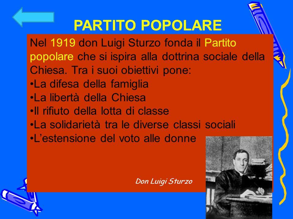 PARTITO POPOLARENel 1919 don Luigi Sturzo fonda il Partito popolare che si ispira alla dottrina sociale della Chiesa. Tra i suoi obiettivi pone:
