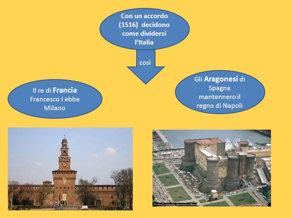 Con un accordo (1516) decidono come dividersi l'Italia