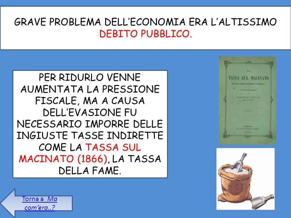GRAVE PROBLEMA DELL'ECONOMIA ERA L'ALTISSIMO DEBITO PUBBLICO.