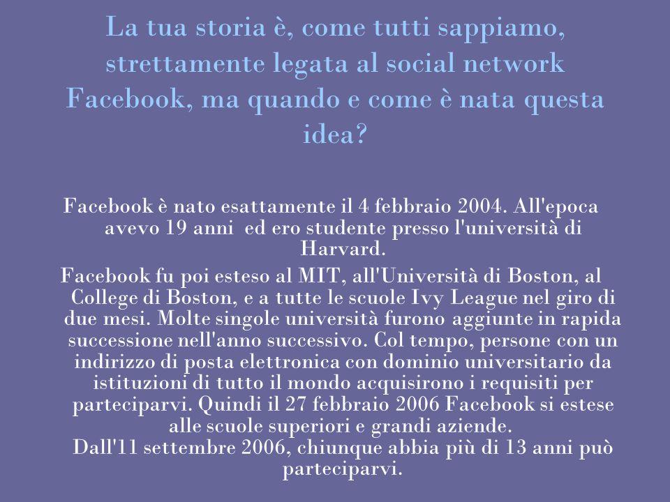 La tua storia è, come tutti sappiamo, strettamente legata al social network Facebook, ma quando e come è nata questa idea