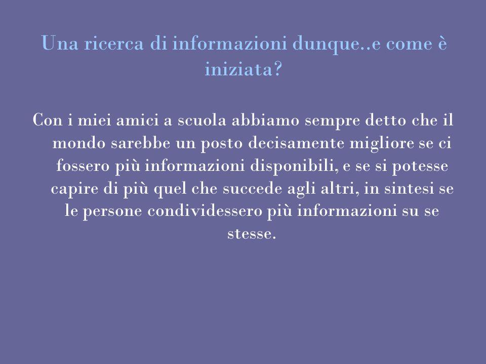 Una ricerca di informazioni dunque..e come è iniziata