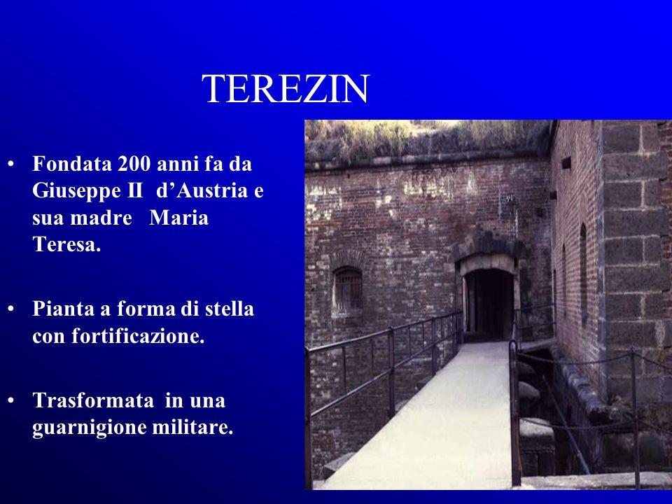 TEREZIN Fondata 200 anni fa da Giuseppe II d'Austria e sua madre Maria Teresa. Pianta a forma di stella con fortificazione.