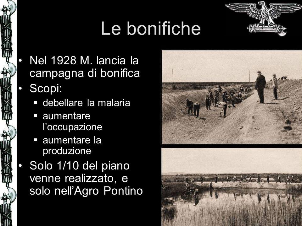 Le bonifiche Nel 1928 M. lancia la campagna di bonifica Scopi: